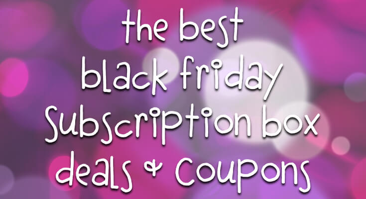 Black Friday & Cyber Monday Subscription Box Coupons & Deals