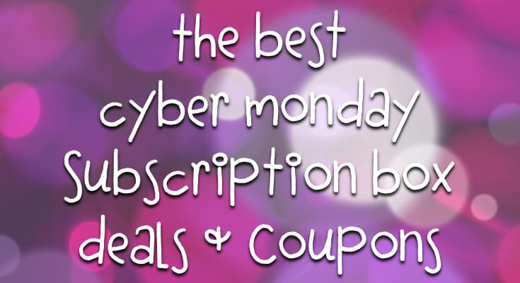 Cyber Monday Subscription Box Deals & Coupons – 2014