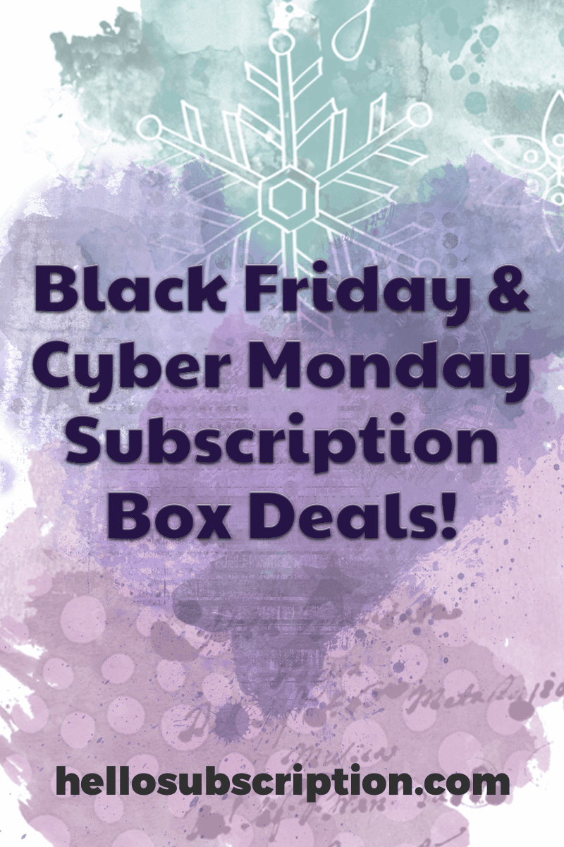 The Complete Cyber Monday Subscription Box Coupons List!