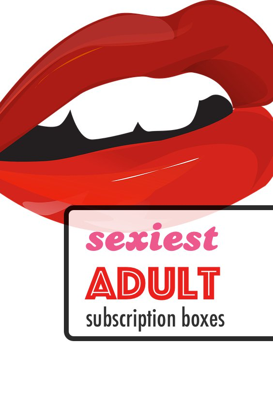 Sexy Subscription Boxes: Best Steamy Subscription Boxes for Valentine's Day Fun!