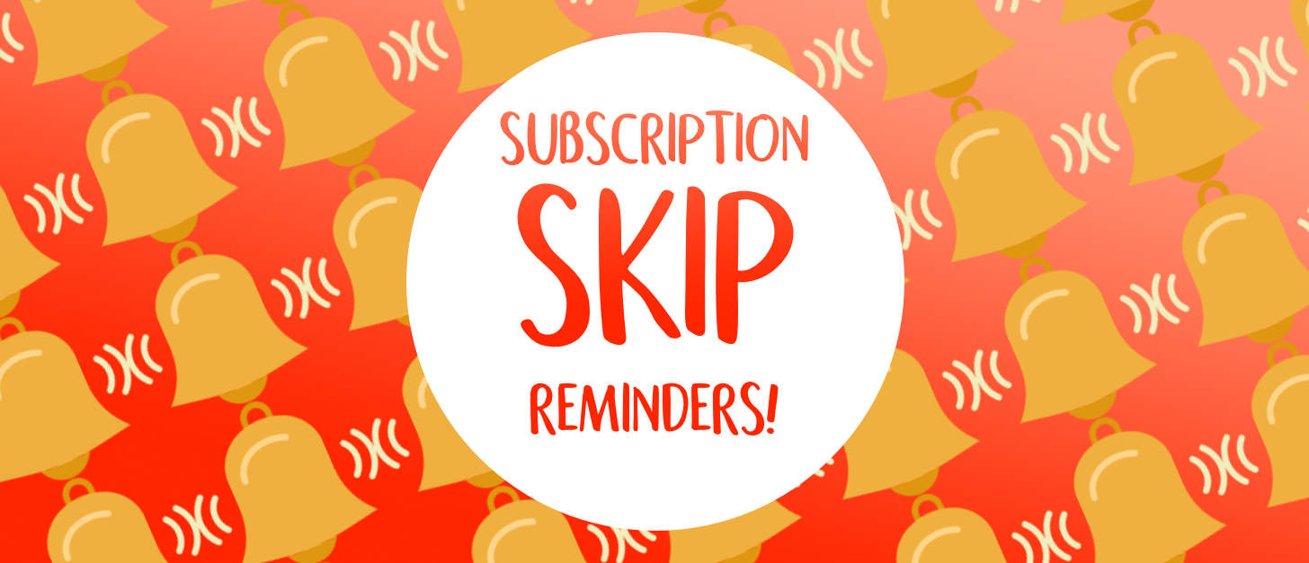 July 2019 Subscription Skip Reminders!
