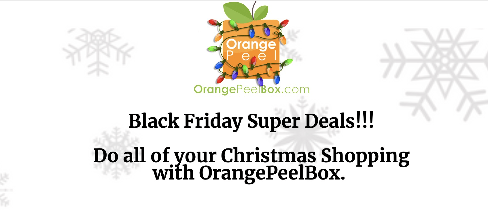 Orange Peel Box Black Friday Coupon: Get 40% OFF your first Orange Peel Box for a 1-year Subscription ONLY (4-Quarterly Boxes). Free Shipping.