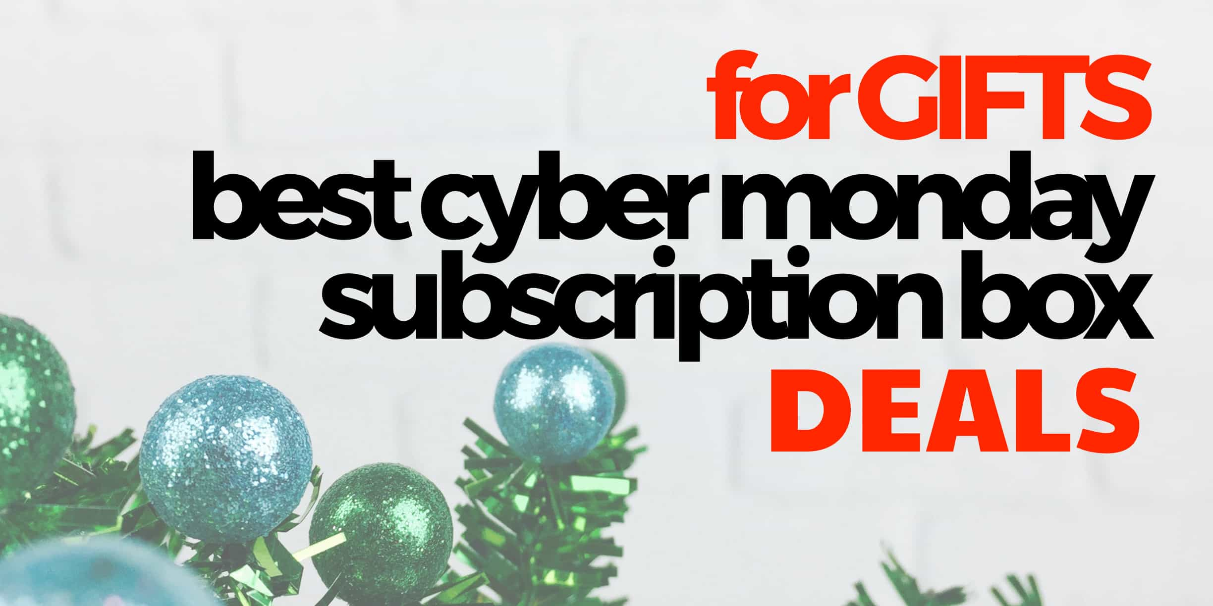 Best Cyber Monday Deals: 11 Subscription Boxes For Everyone On Your List!