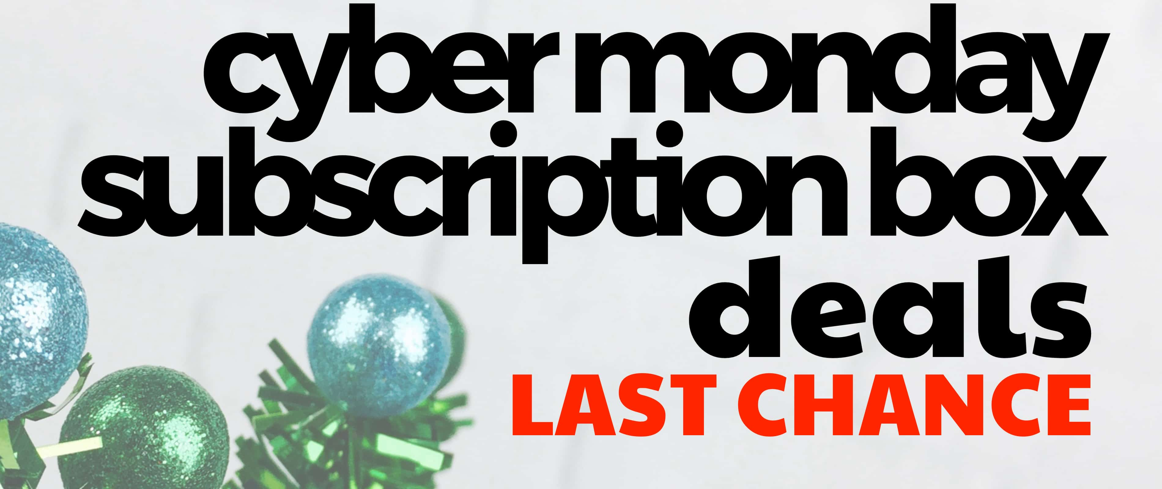 LAST CALL on these Cyber Monday Subscription Box Deals Before They Expire!