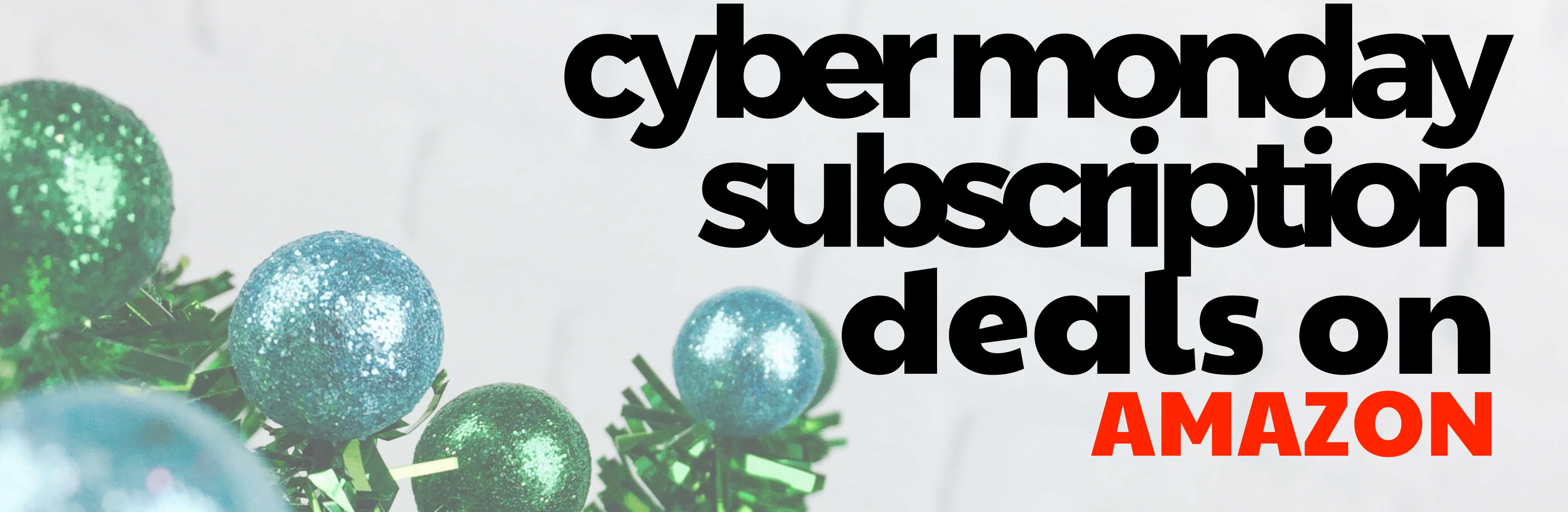 Cyber Monday Subscription Deals on AMAZON!