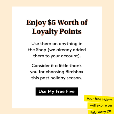 Birchbox Subscribers Deal: Get $5 in FREE Loyalty Points!
