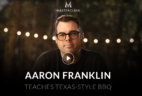 MasterClass Aaron Franklin Class Available Now!