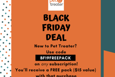Pet Treater Black Friday Deal: Get a FREE $15 bonus pack when you subscribe!