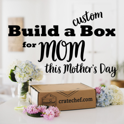 CrateChef Build a Custom Mother's Day Box Available Now!